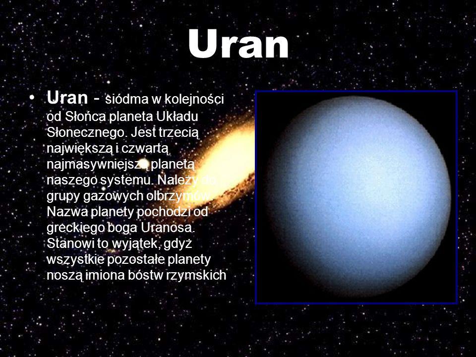 Uran Uran - siódma w kolejności od Słońca planeta Układu Słonecznego. Jest trzecią największą i czwartą najmasywniejszą planetą naszego systemu. Należ