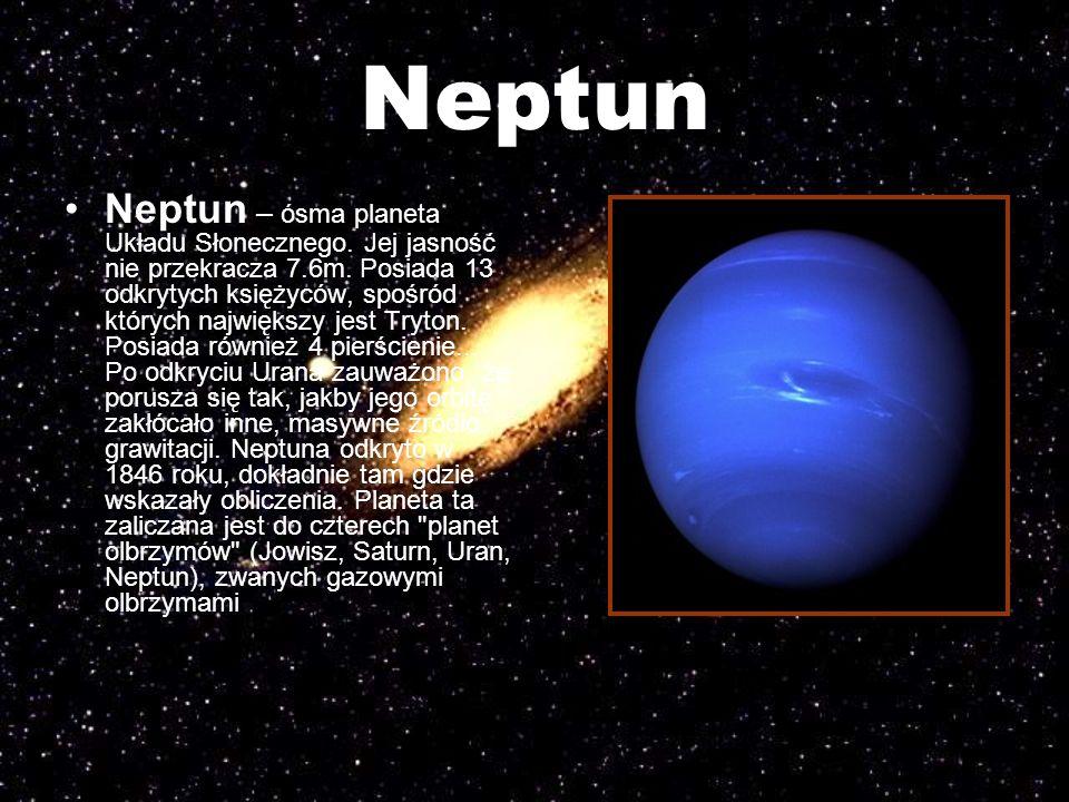 Neptun Neptun – ósma planeta Układu Słonecznego. Jej jasność nie przekracza 7.6m. Posiada 13 odkrytych księżyców, spośród których największy jest Tryt