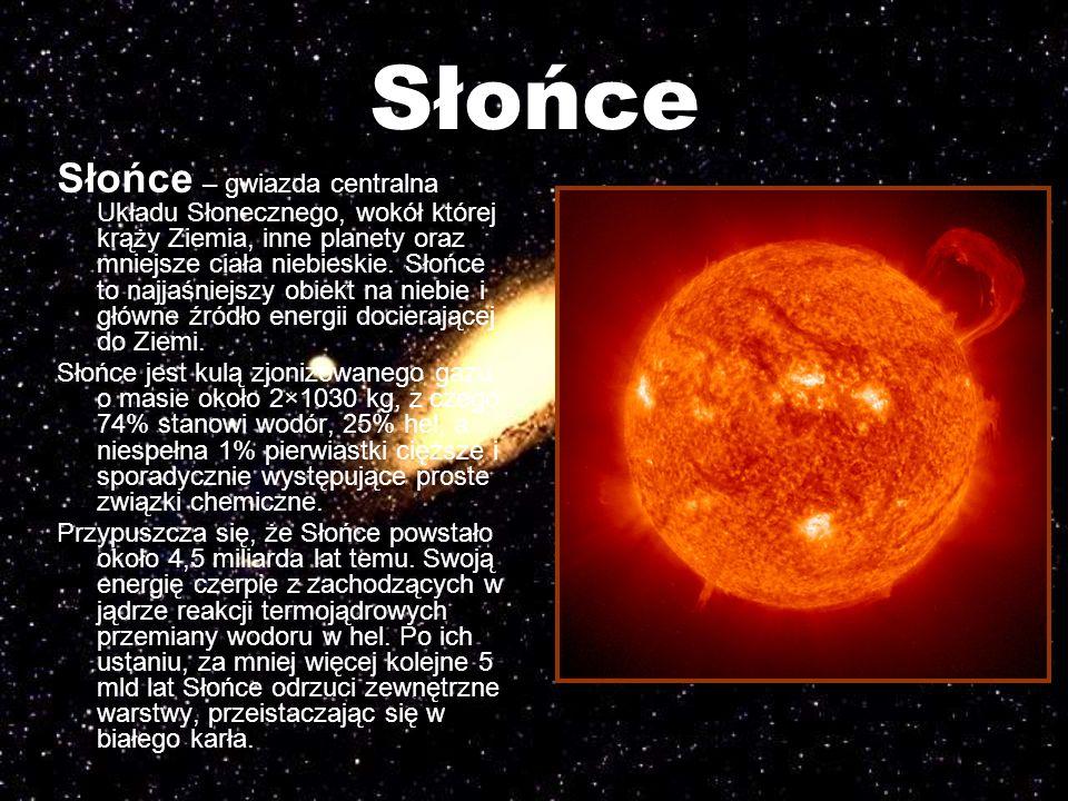 Słońce Słońce – gwiazda centralna Układu Słonecznego, wokół której krąży Ziemia, inne planety oraz mniejsze ciała niebieskie. Słońce to najjaśniejszy