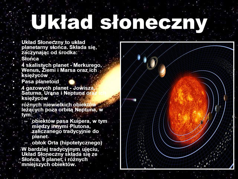 Układ słoneczny Układ Słoneczny to układ planetarny słońca. Składa się, zaczynając od środka: Słońca 4 skalistych planet - Merkurego, Wenus, Ziemi i M