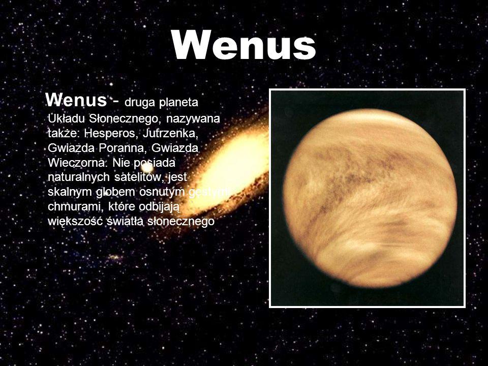 Wenus Wenus - druga planeta Układu Słonecznego, nazywana także: Hesperos, Jutrzenka, Gwiazda Poranna, Gwiazda Wieczorna. Nie posiada naturalnych satel