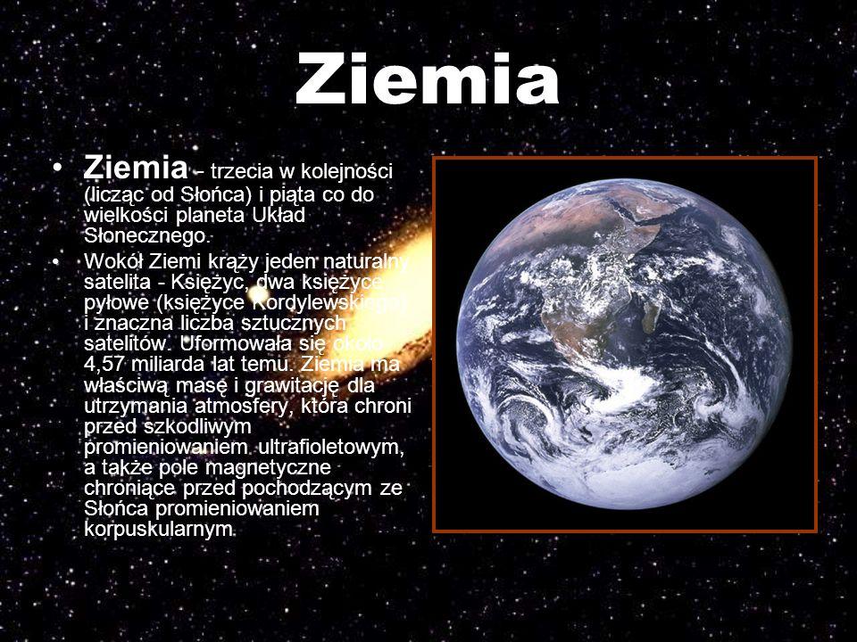 Ziemia Ziemia - trzecia w kolejności (licząc od Słońca) i piąta co do wielkości planeta Układ Słonecznego. Wokół Ziemi krąży jeden naturalny satelita