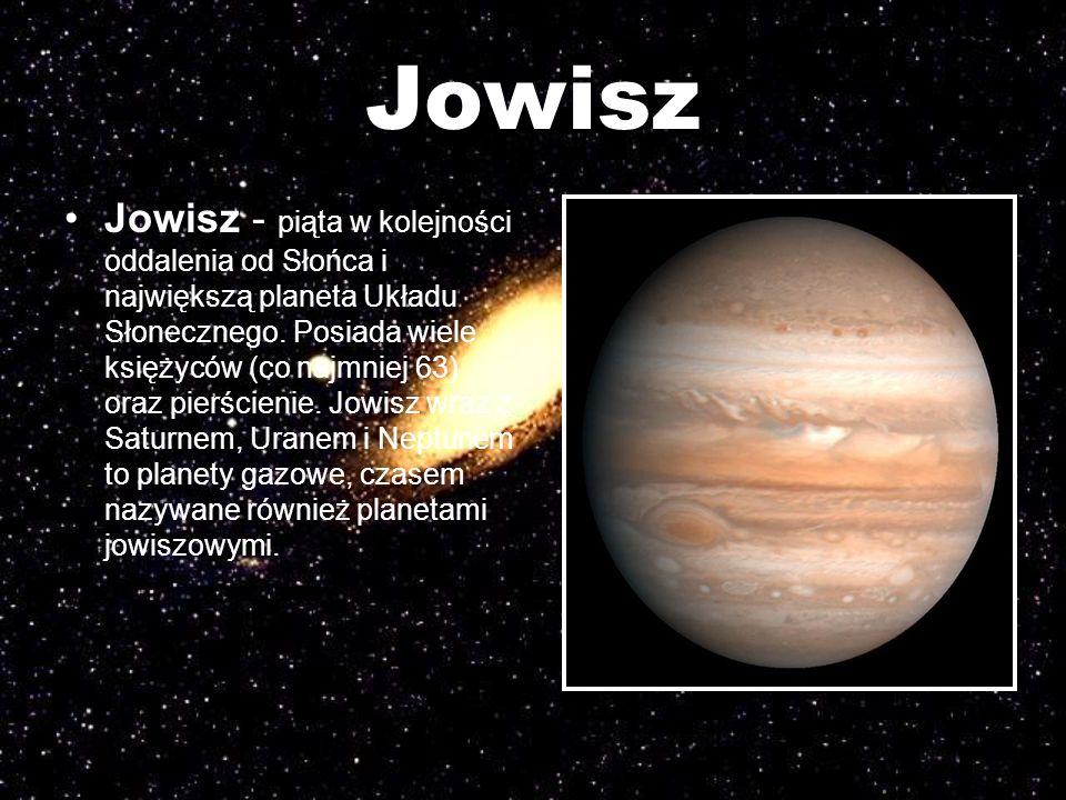 Jowisz Jowisz - piąta w kolejności oddalenia od Słońca i największą planeta Układu Słonecznego. Posiada wiele księżyców (co najmniej 63) oraz pierście
