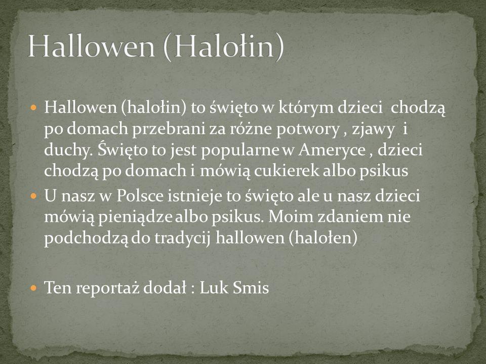 Hallowen (halołin) to święto w którym dzieci chodzą po domach przebrani za różne potwory, zjawy i duchy. Święto to jest popularne w Ameryce, dzieci ch