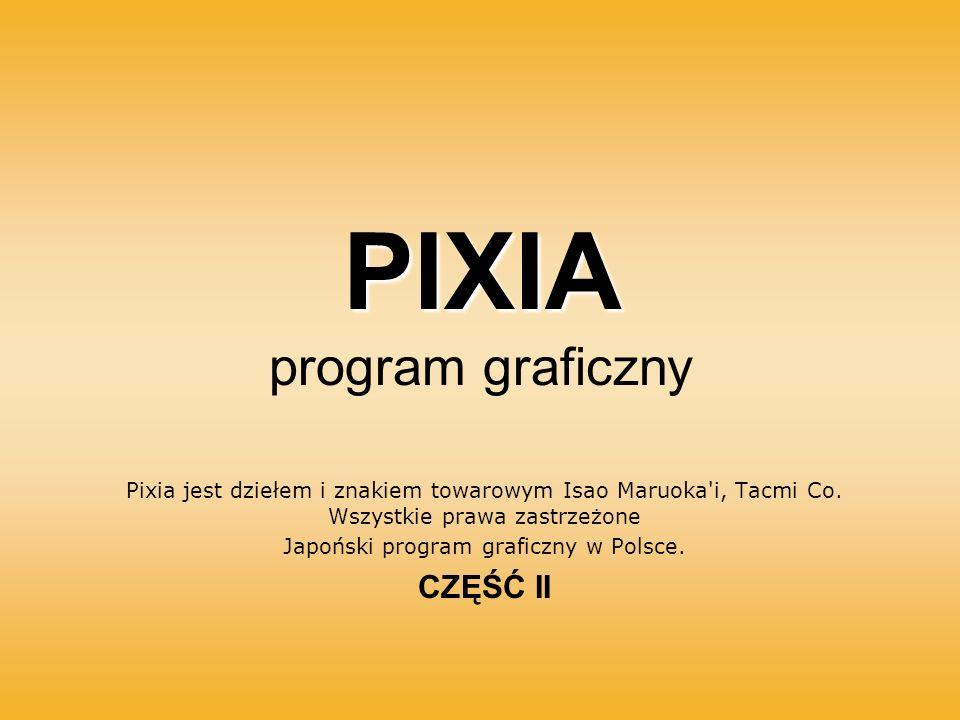 PIXIA program graficzny Pixia jest dziełem i znakiem towarowym Isao Maruoka'i, Tacmi Co. Wszystkie prawa zastrzeżone Japoński program graficzny w Pols