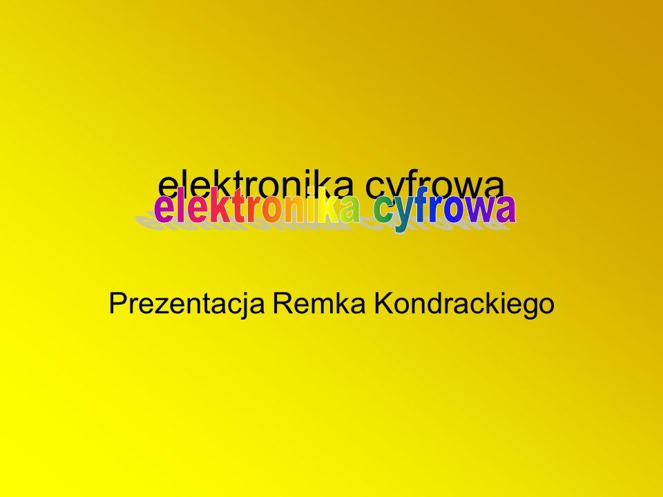 elektronika cyfrowa Prezentacja Remka Kondrackiego