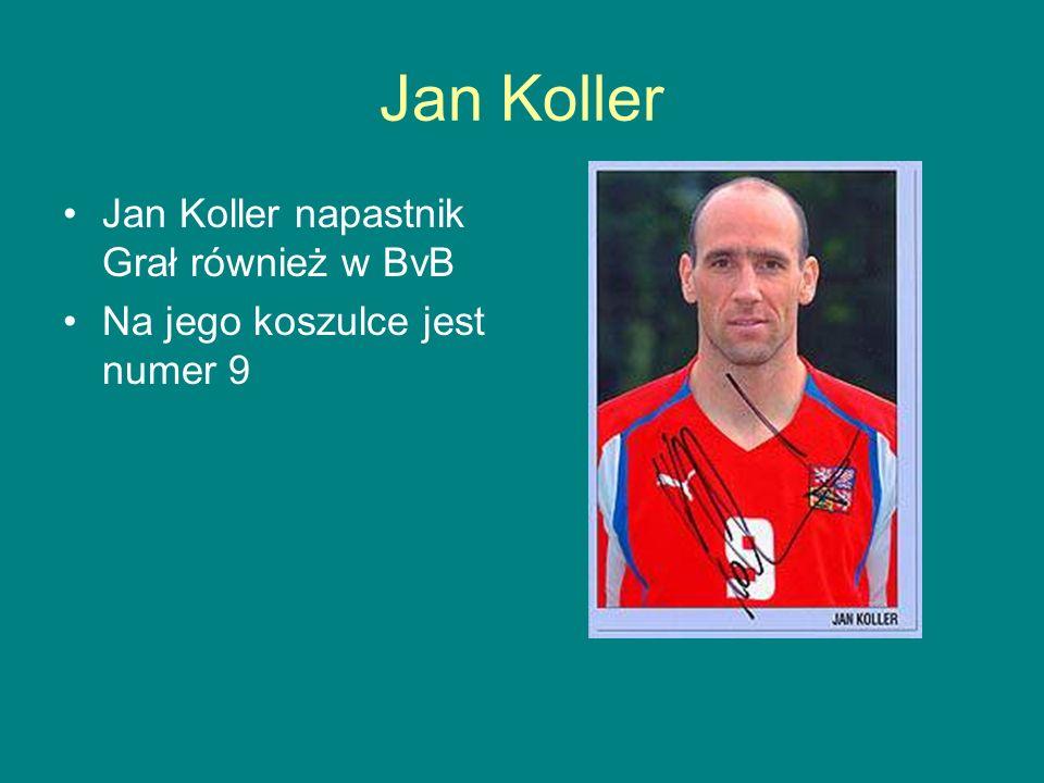 Jan Koller Jan Koller napastnik Grał również w BvB Na jego koszulce jest numer 9