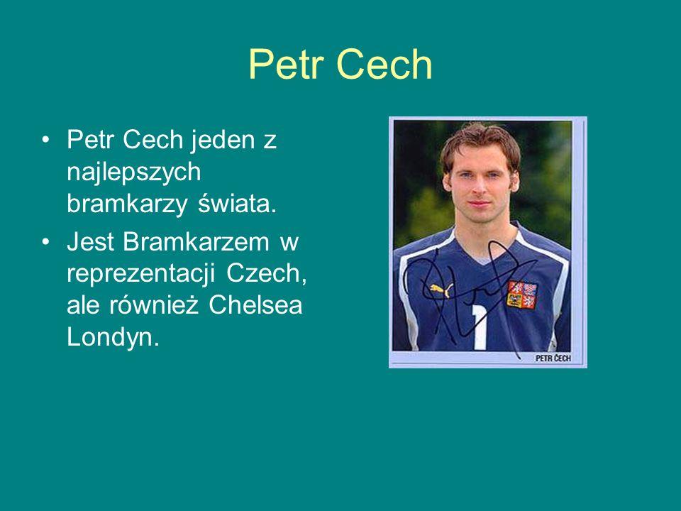 Petr Cech Petr Cech jeden z najlepszych bramkarzy świata.