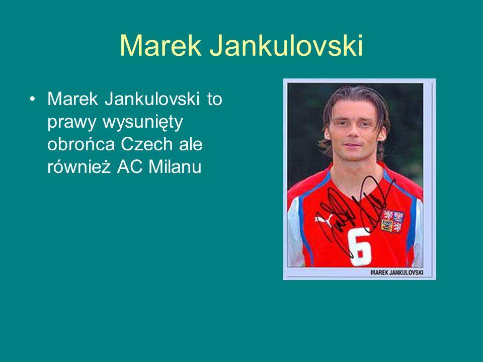 Marek Jankulovski Marek Jankulovski to prawy wysunięty obrońca Czech ale również AC Milanu