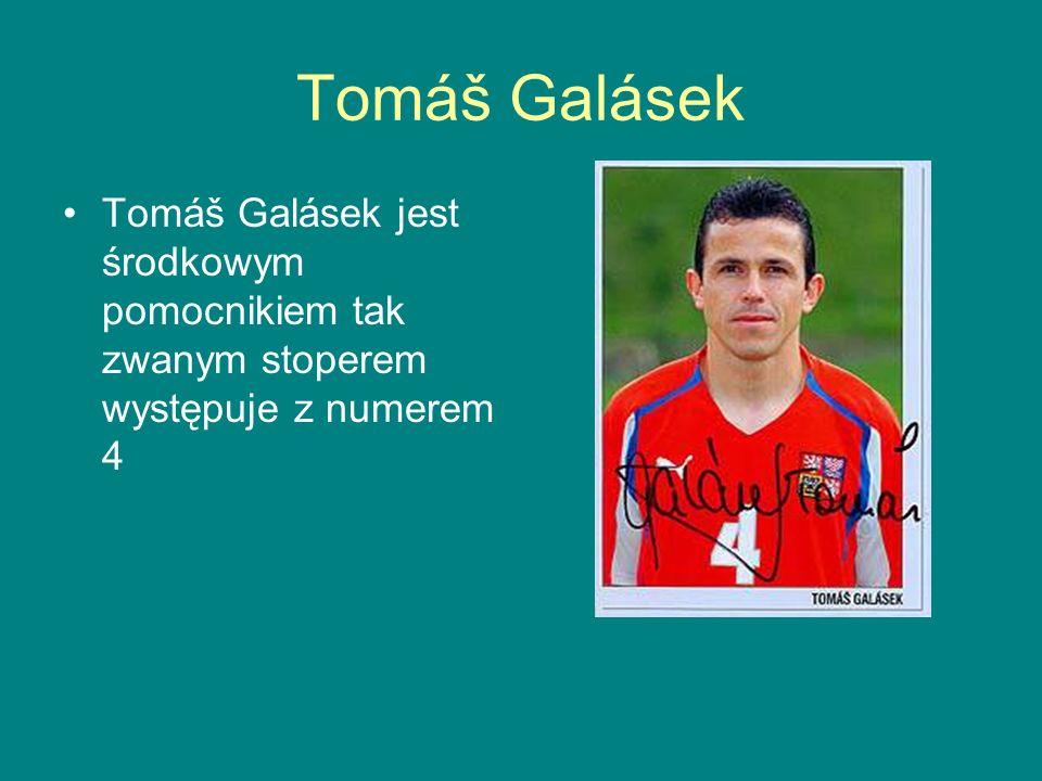 Tomáš Galásek Tomáš Galásek jest środkowym pomocnikiem tak zwanym stoperem występuje z numerem 4