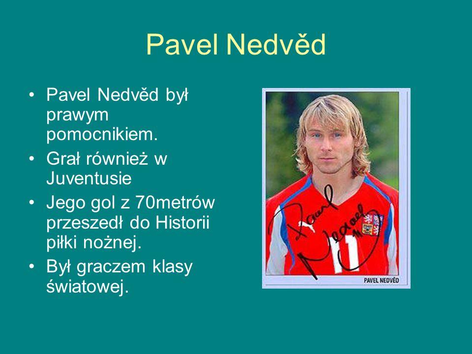 Pavel Nedvěd Pavel Nedvěd był prawym pomocnikiem.