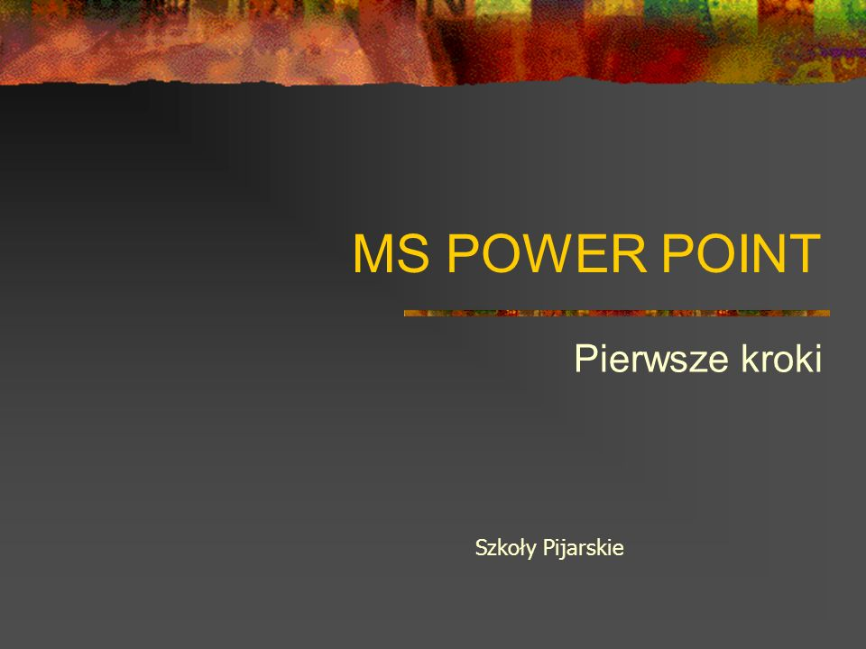 MS POWER POINT Pierwsze kroki Szkoły Pijarskie