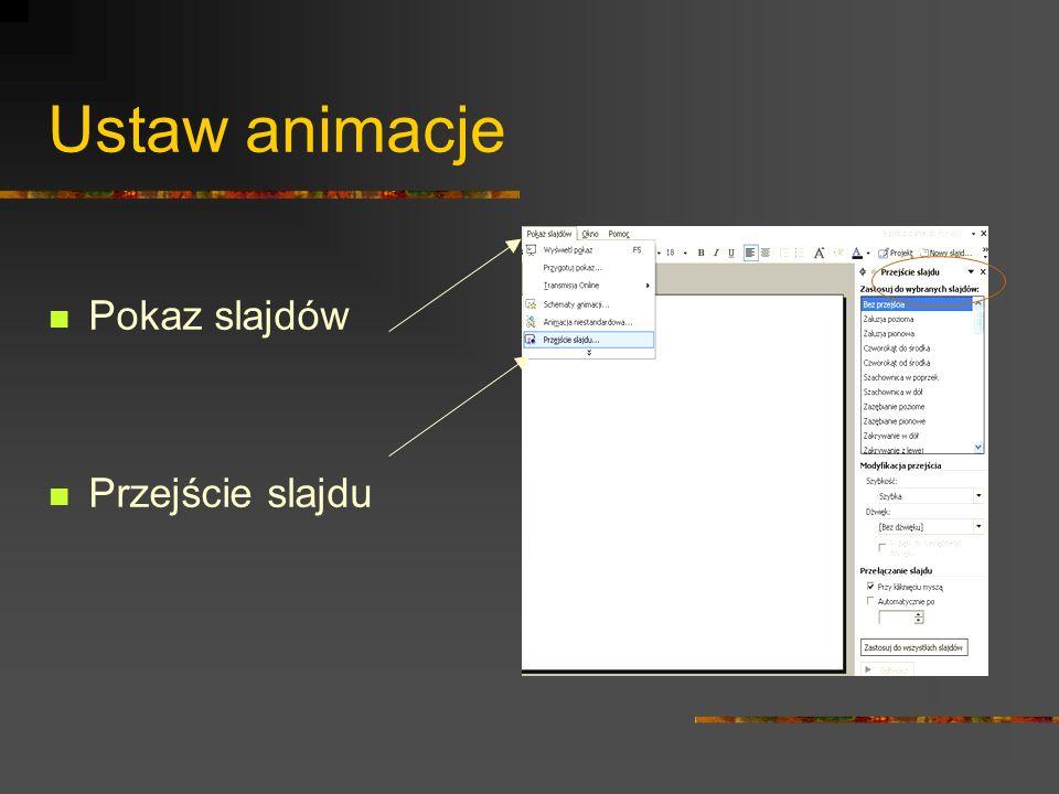 Ustaw animacje Pokaz slajdów Przejście slajdu