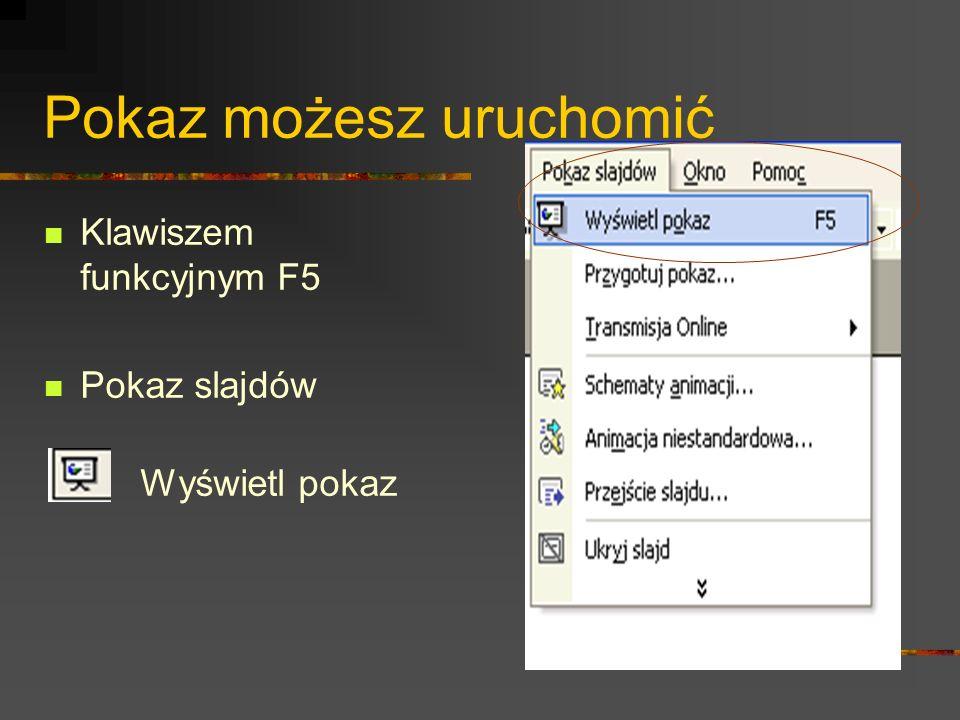 Pokaz możesz uruchomić Klawiszem funkcyjnym F5 Pokaz slajdów Wyświetl pokaz