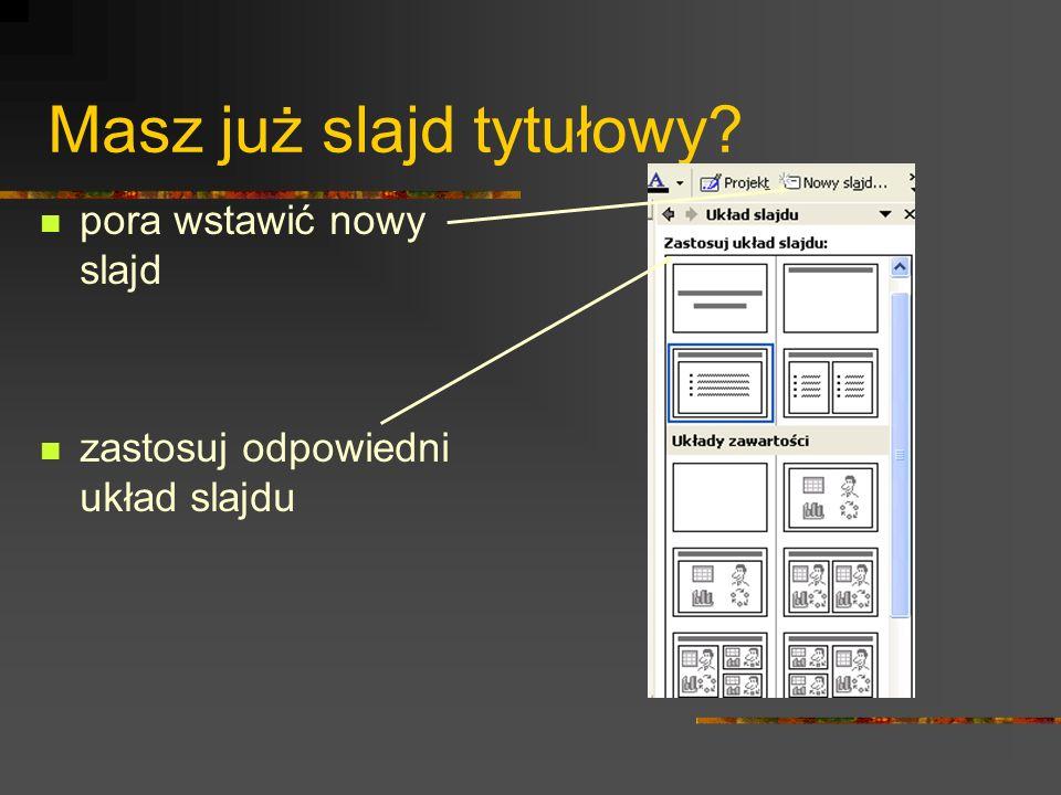 Wstaw kolejno slajdy: Tytuł i tekst Tytuł i zawartość Hej! Wpisz je! Same się nie wpiszą!