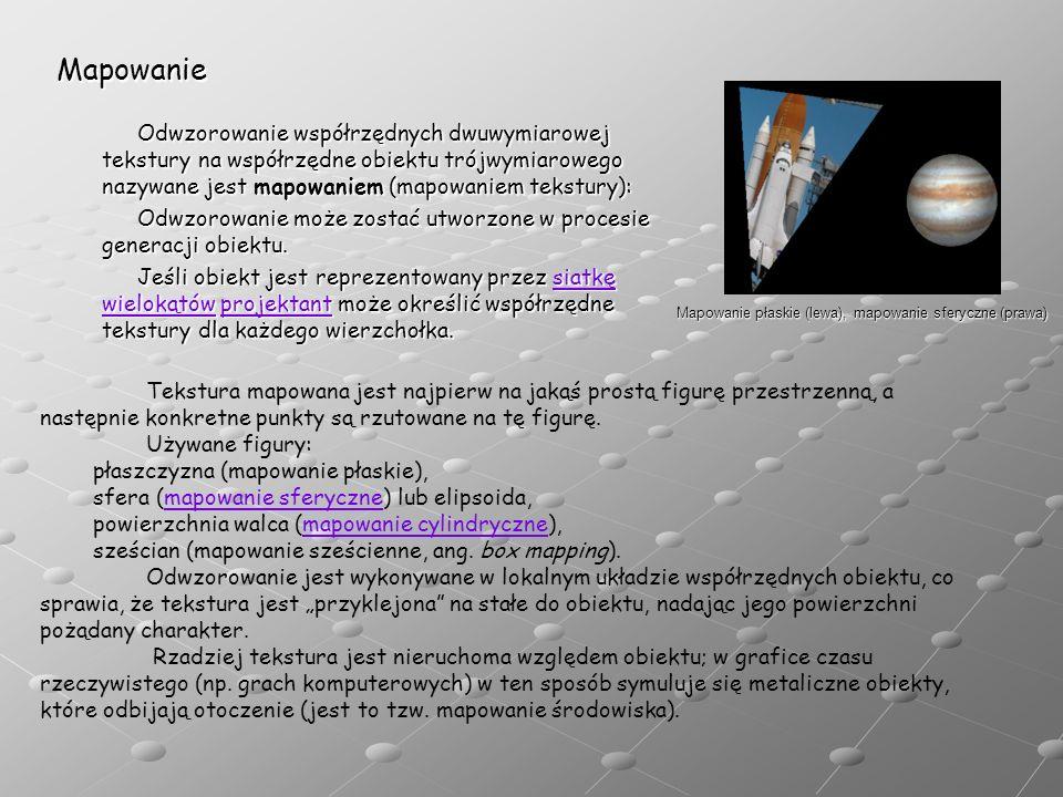 Mapowanie Mapowanie płaskie (lewa), mapowanie sferyczne (prawa) Odwzorowanie współrzędnych dwuwymiarowej tekstury na współrzędne obiektu trójwymiarowe