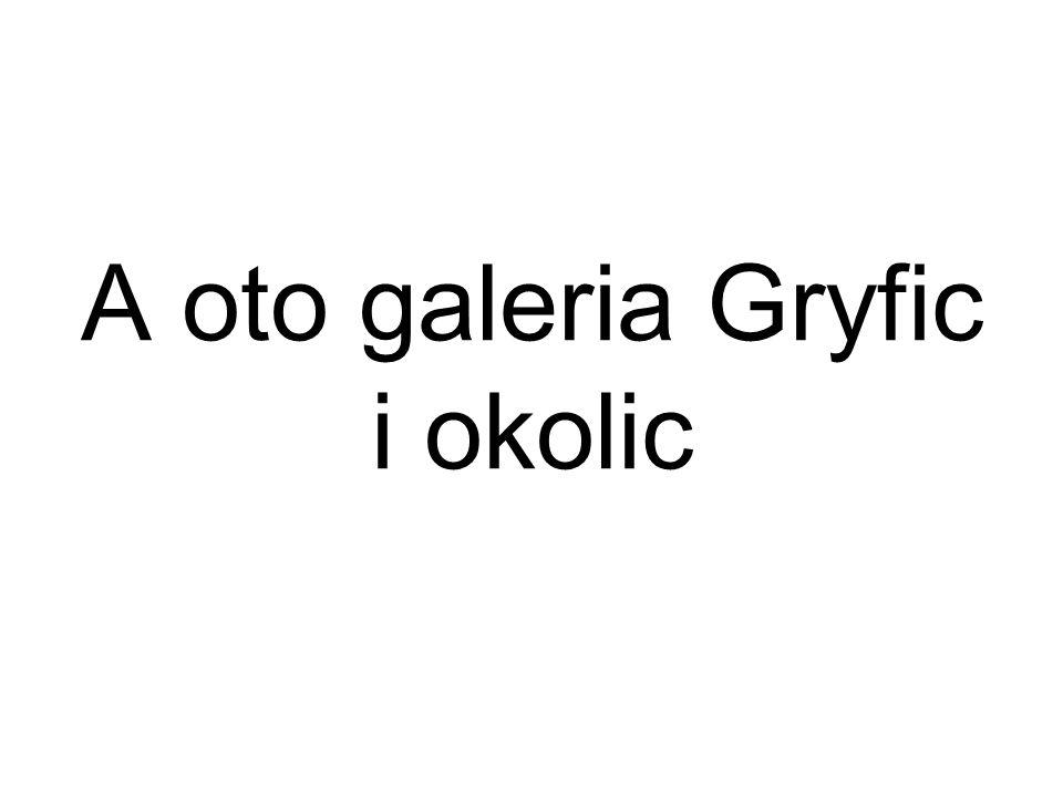 A oto galeria Gryfic i okolic