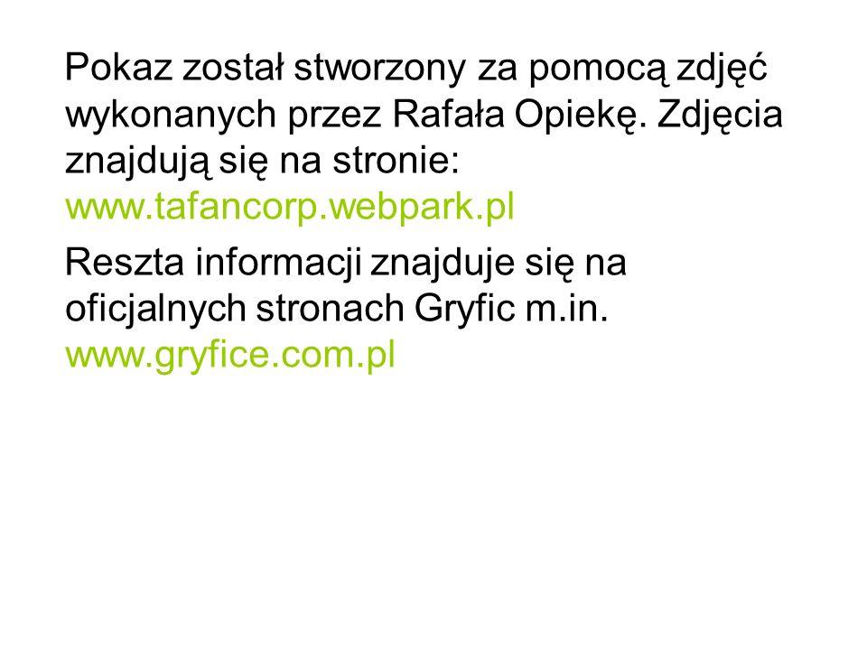 Pokaz został stworzony za pomocą zdjęć wykonanych przez Rafała Opiekę. Zdjęcia znajdują się na stronie: www.tafancorp.webpark.pl Reszta informacji zna