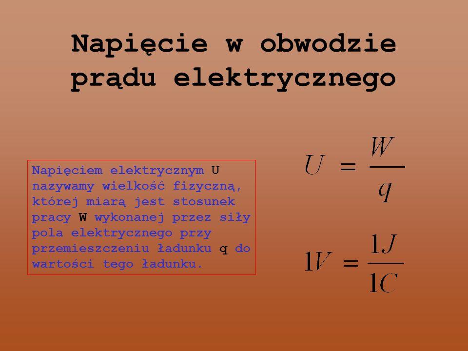 Napięcie w obwodzie prądu elektrycznego Napięciem elektrycznym U nazywamy wielkość fizyczną, której miarą jest stosunek pracy W wykonanej przez siły pola elektrycznego przy przemieszczeniu ładunku q do wartości tego ładunku.
