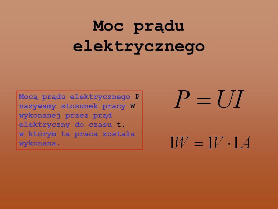 Moc prądu elektrycznego Mocą prądu elektrycznego P nazywamy stosunek pracy W wykonanej przez prąd elektryczny do czasu t, w którym ta praca została wykonana.