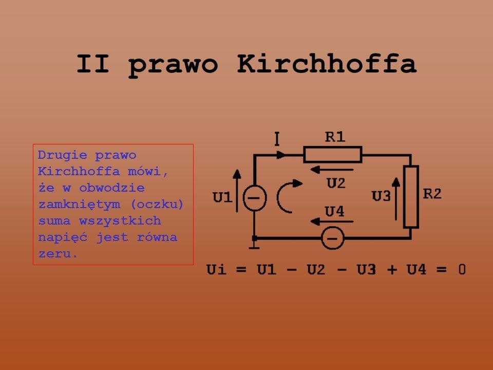 II prawo Kirchhoffa Drugie prawo Kirchhoffa mówi, że w obwodzie zamkniętym (oczku) suma wszystkich napięć jest równa zeru.
