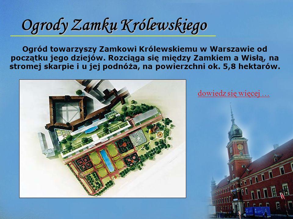 Ogrody Zamku Królewskiego Ogród towarzyszy Zamkowi Królewskiemu w Warszawie od początku jego dziejów. Rozciąga się między Zamkiem a Wisłą, na stromej