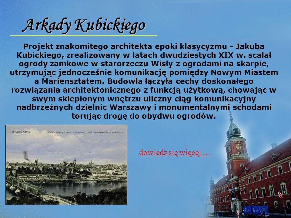 Arkady Kubickiego Projekt znakomitego architekta epoki klasycyzmu - Jakuba Kubickiego, zrealizowany w latach dwudziestych XIX w. scalał ogrody zamkowe