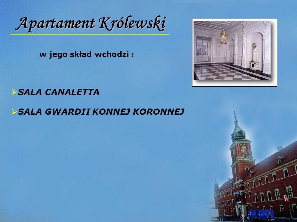 Apartament Królewski w jego skład wchodzi : SALA CANALETTA SALA GWARDII KONNEJ KORONNEJ