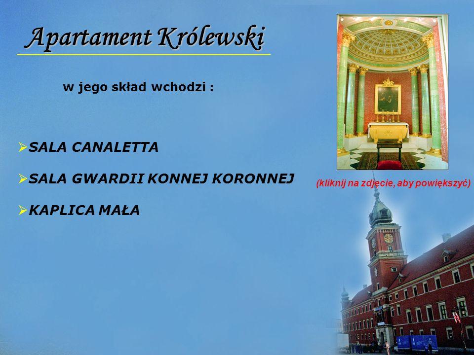 Apartament Królewski w jego skład wchodzi : SALA CANALETTA SALA GWARDII KONNEJ KORONNEJ KAPLICA MAŁA (kliknij na zdjęcie, aby powiększyć)