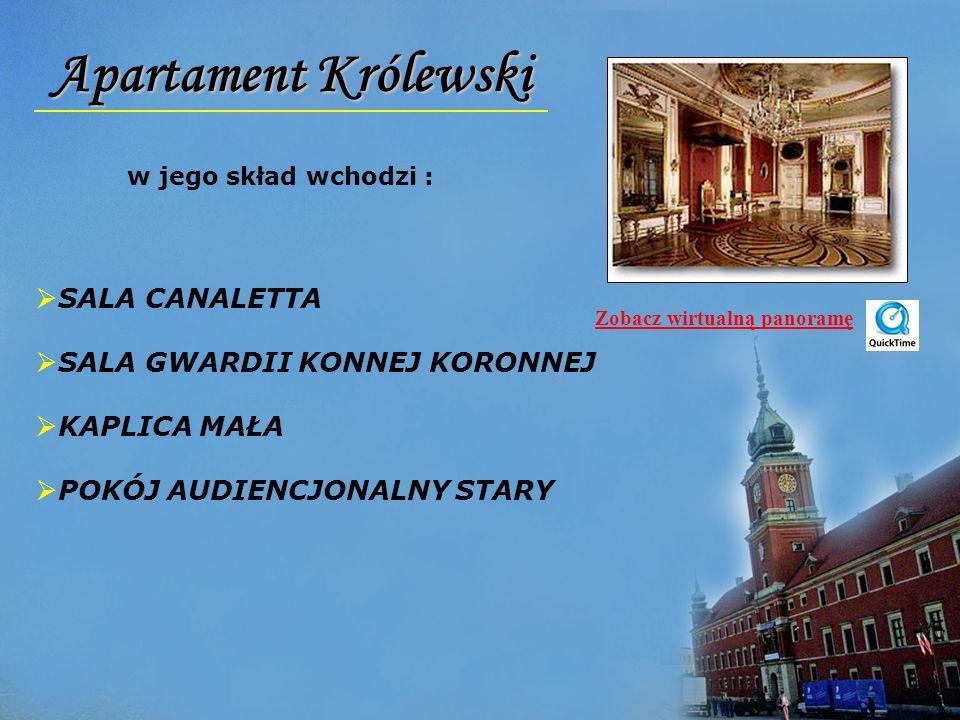 Apartament Królewski w jego skład wchodzi : SALA CANALETTA SALA GWARDII KONNEJ KORONNEJ KAPLICA MAŁA POKÓJ AUDIENCJONALNY STARY Zobacz wirtualną panor