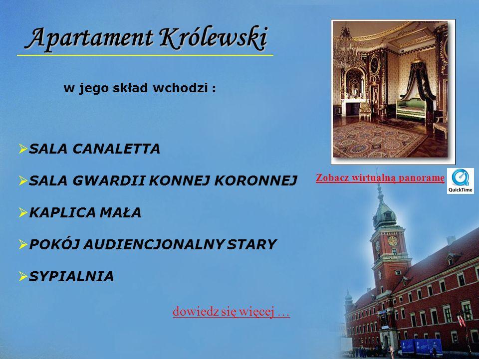 Apartament Królewski w jego skład wchodzi : SALA CANALETTA SALA GWARDII KONNEJ KORONNEJ KAPLICA MAŁA POKÓJ AUDIENCJONALNY STARY SYPIALNIA Zobacz wirtu