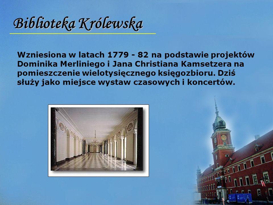 Biblioteka Królewska Wzniesiona w latach 1779 - 82 na podstawie projektów Dominika Merliniego i Jana Christiana Kamsetzera na pomieszczenie wielotysięcznego księgozbioru.
