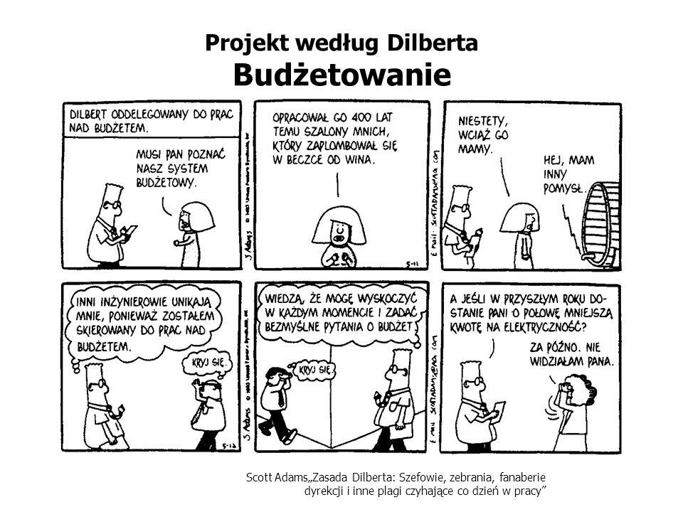 Scott AdamsZasada Dilberta: Szefowie, zebrania, fanaberie dyrekcji i inne plagi czyhające co dzień w pracy Projekt według Dilberta Budżetowanie