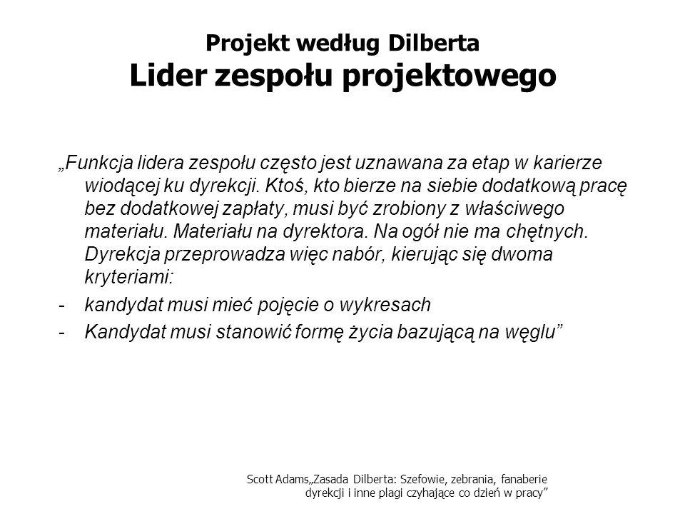 Scott AdamsZasada Dilberta: Szefowie, zebrania, fanaberie dyrekcji i inne plagi czyhające co dzień w pracy Projekt według Dilberta Odgórny Harmonogram