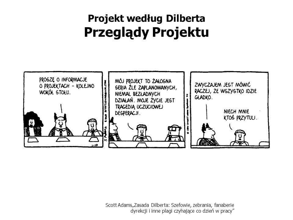 Scott AdamsZasada Dilberta: Szefowie, zebrania, fanaberie dyrekcji i inne plagi czyhające co dzień w pracy Projekt według Dilberta Przeglądy Projektu