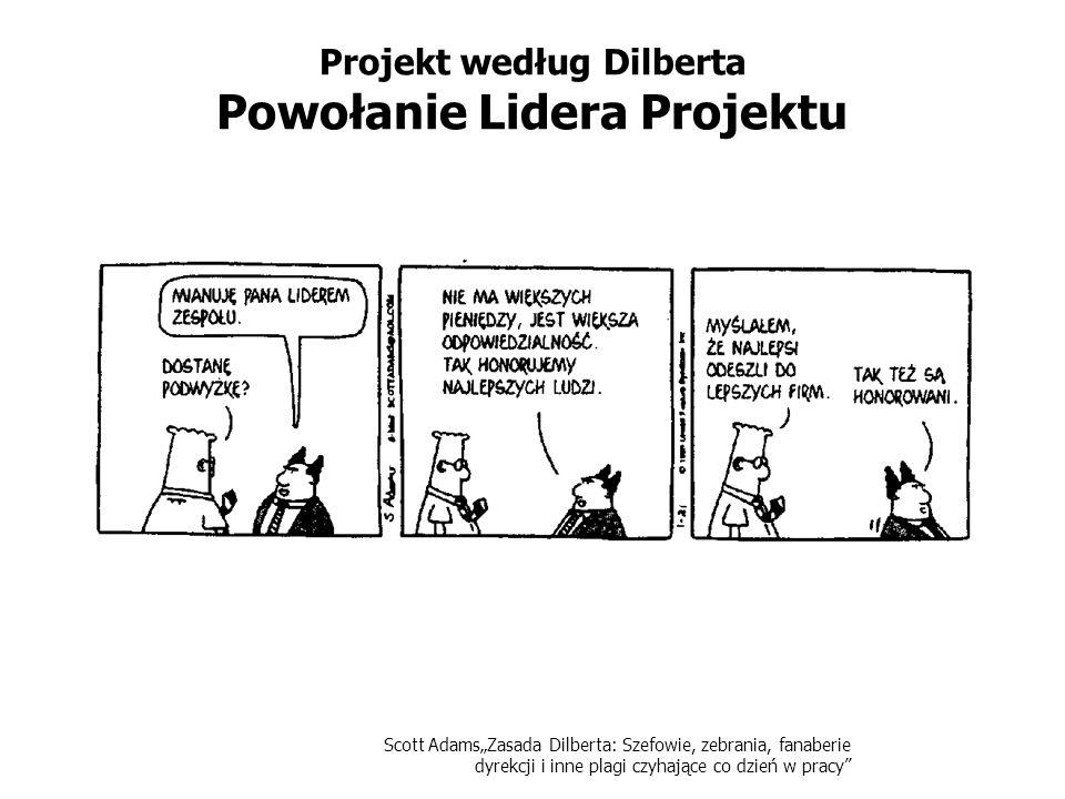 Scott AdamsZasada Dilberta: Szefowie, zebrania, fanaberie dyrekcji i inne plagi czyhające co dzień w pracy Projekt według Dilberta Powołanie Lidera Pr