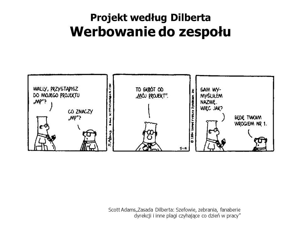 Scott AdamsZasada Dilberta: Szefowie, zebrania, fanaberie dyrekcji i inne plagi czyhające co dzień w pracy Projekt według Dilberta Werbowanie do zespo