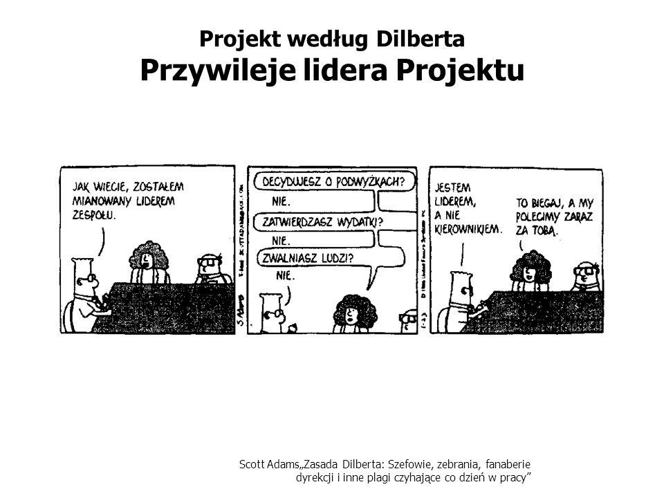 Scott AdamsZasada Dilberta: Szefowie, zebrania, fanaberie dyrekcji i inne plagi czyhające co dzień w pracy Projekt według Dilberta Wymagania W pewnym momencie podczas realizacji projektu ktoś zaczyna biadolić, że trzeba określić wymagania.