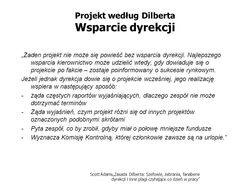 Scott AdamsZasada Dilberta: Szefowie, zebrania, fanaberie dyrekcji i inne plagi czyhające co dzień w pracy Projekt według Dilberta Wsparcie dyrekcji