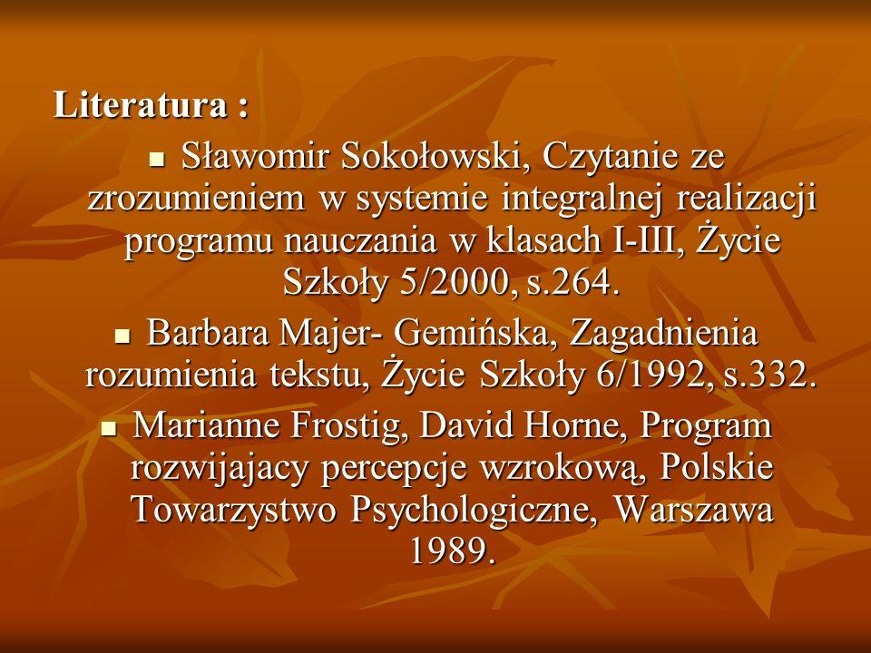 Literatura : Sławomir Sokołowski, Czytanie ze zrozumieniem w systemie integralnej realizacji programu nauczania w klasach I-III, Życie Szkoły 5/2000,