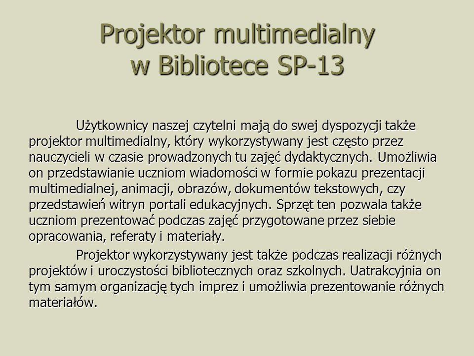 Projektor multimedialny w Bibliotece SP-13 Użytkownicy naszej czytelni mają do swej dyspozycji także projektor multimedialny, który wykorzystywany jest często przez nauczycieli w czasie prowadzonych tu zajęć dydaktycznych.
