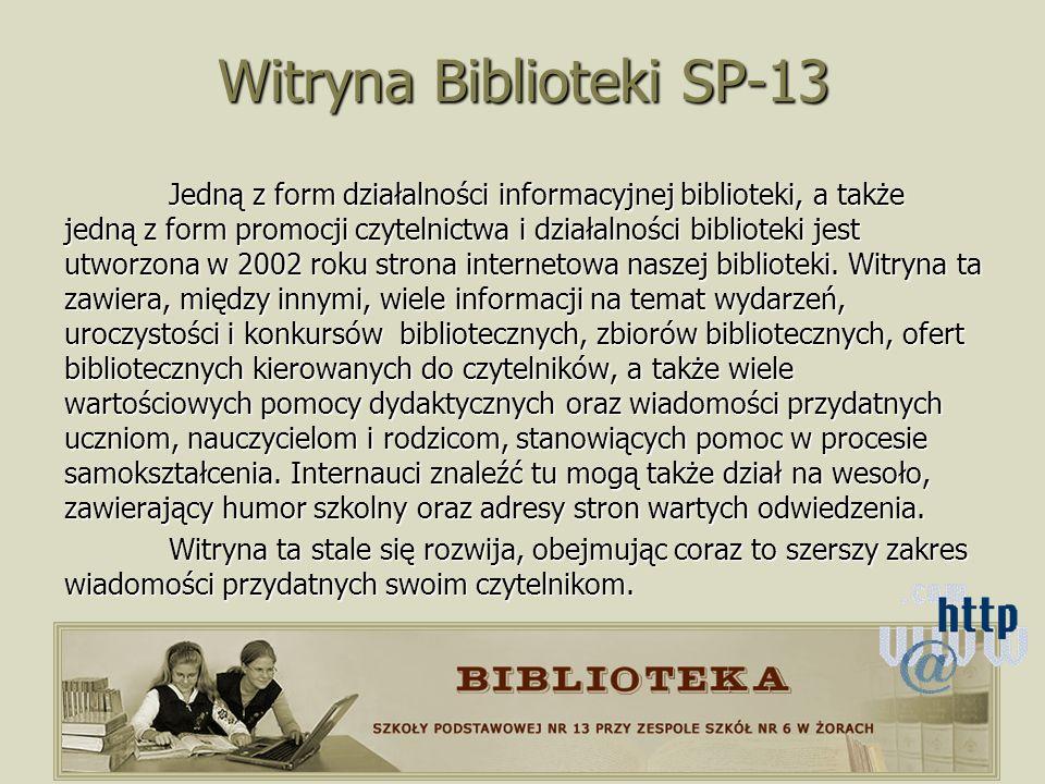 Witryna Biblioteki SP-13 Jedną z form działalności informacyjnej biblioteki, a także jedną z form promocji czytelnictwa i działalności biblioteki jest utworzona w 2002 roku strona internetowa naszej biblioteki.