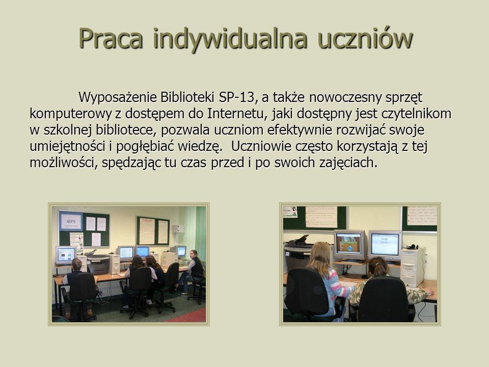 Praca indywidualna uczniów Wyposażenie Biblioteki SP-13, a także nowoczesny sprzęt komputerowy z dostępem do Internetu, jaki dostępny jest czytelnikom w szkolnej bibliotece, pozwala uczniom efektywnie rozwijać swoje umiejętności i pogłębiać wiedzę.