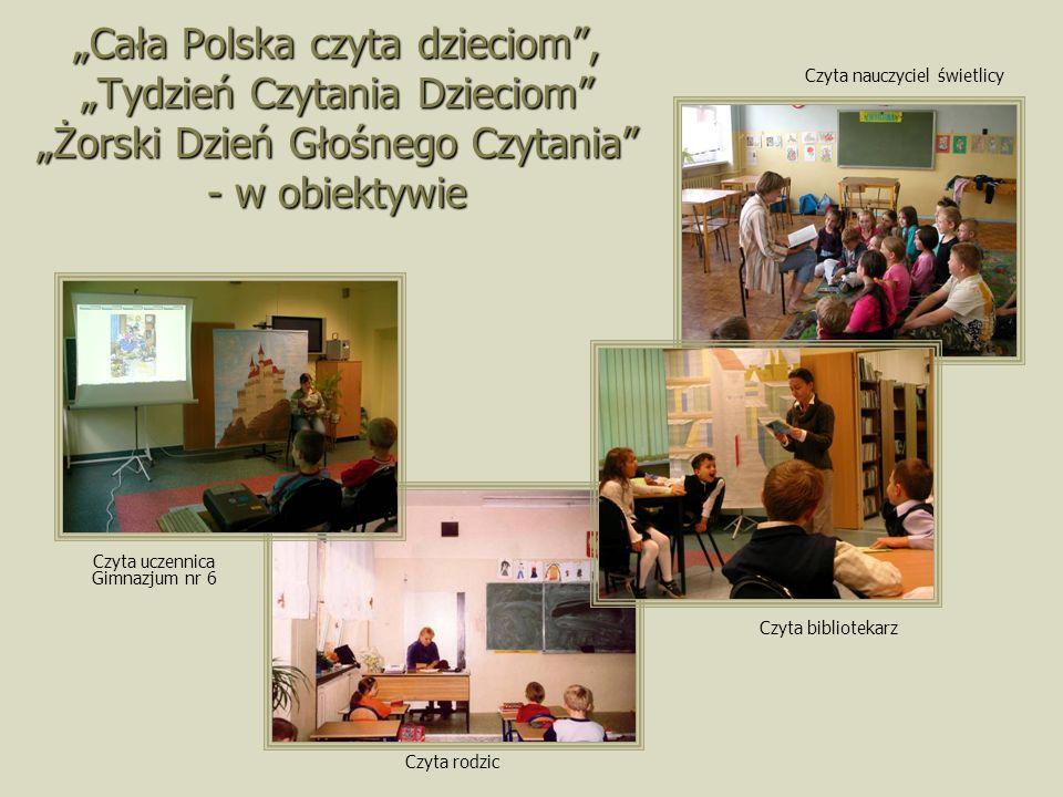 Cała Polska czyta dzieciom, Tydzień Czytania Dzieciom Żorski Dzień Głośnego Czytania - w obiektywie Czyta uczennica Gimnazjum nr 6 Czyta rodzic Czyta bibliotekarz Czyta nauczyciel świetlicy