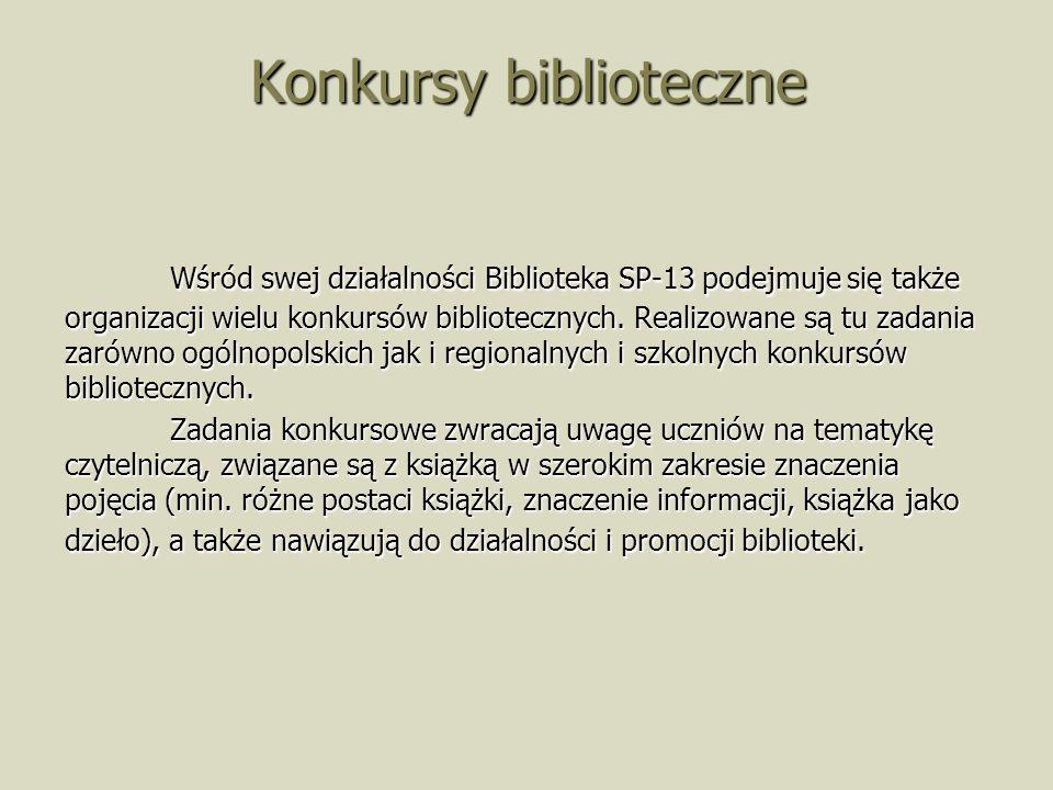 Konkursy biblioteczne Wśród swej działalności Biblioteka SP-13 podejmuje się także organizacji wielu konkursów bibliotecznych.