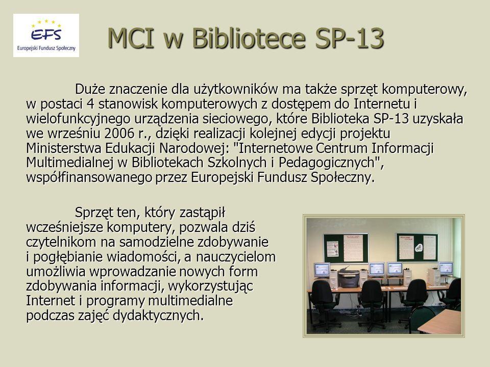 MCI w Bibliotece SP-13 Sprzęt ten, który zastąpił wcześniejsze komputery, pozwala dziś czytelnikom na samodzielne zdobywanie i pogłębianie wiadomości, a nauczycielom umożliwia wprowadzanie nowych form zdobywania informacji, wykorzystując Internet i programy multimedialne podczas zajęć dydaktycznych.
