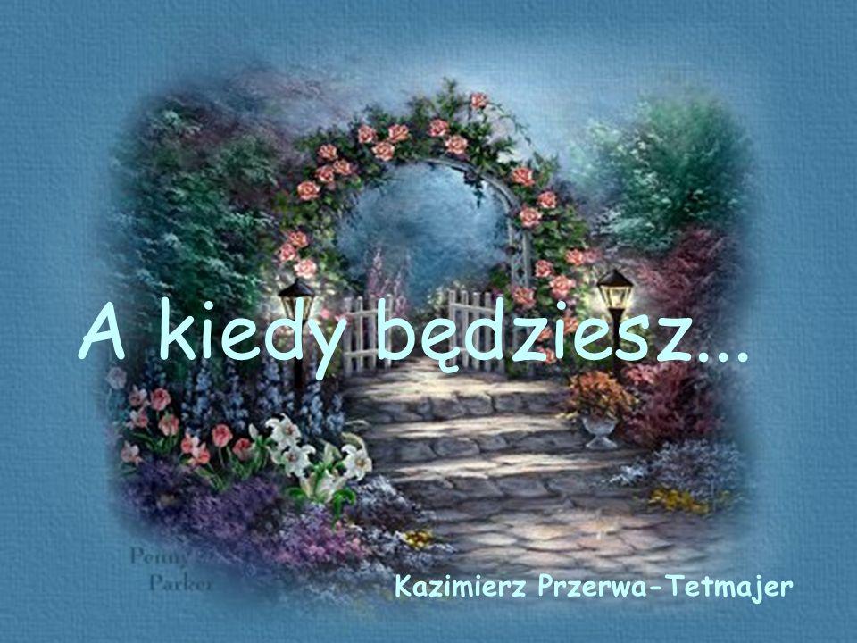 A kiedy będziesz... Kazimierz Przerwa-Tetmajer