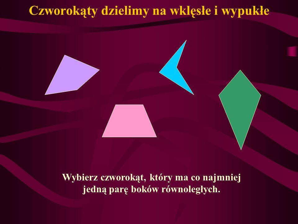 Czworokąty dzielimy na wklęsłe i wypukłe Wybierz czworokąt, który ma co najmniej jedną parę boków równoległych.