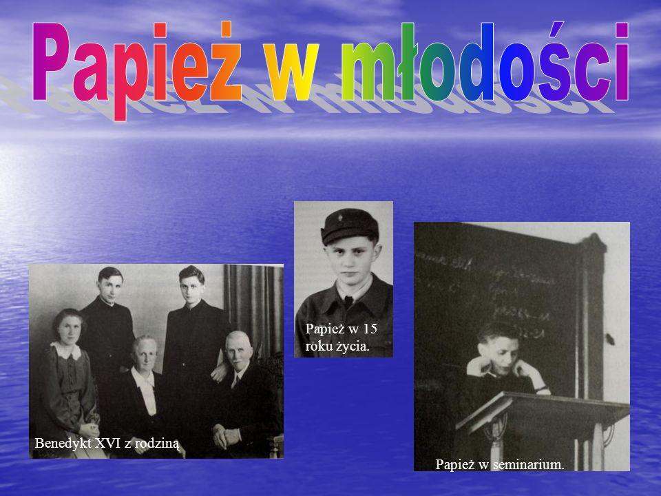 Benedykt XVI z rodziną Papież w 15 roku życia. Papież w seminarium.