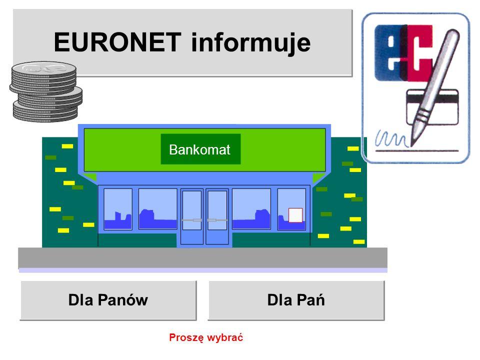 EURONET informuje DLA NASZYCH MIŁYCH KLIENTEK Podjechać kilka metrów do przodu. Bankomat